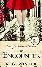 Romance: The Encounter - A Romance Novel: Diary of an American Dreamer Series - Book 4 (Diary of an American Dreamer Romance Young Adult Romance Historical Romance)