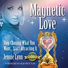 Magnetic Love: Stop Chasing What You Want... Start Attracting It