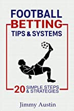Football Betting Tips & Systems: 20 Simple Steps and Strategies (English Edition)