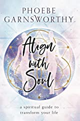 Align with Soul: a spiritual guide to transform your life Kindle Edition