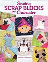 Sewing Scrap Blocks with Character (Landauer) 60 Fresh, Modern Patchwork Patterns for Quilters, including a Baby Dragon, a...
