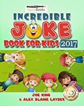 Incredible Joke Book for Kids 2017: Giant Collection of Jokes for Kids (Family Friendly Jokes for Kids of All Ages) (Clean Jokes for Kids 1)