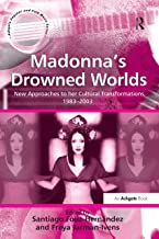 Madonna's Drowned Worlds: New Approaches to her Cultural Transformations, 1983-2003 (Ashgate Popular and Folk Music Series)