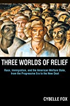 Three Worlds of Relief: Race, Immigration, and the American Welfare State from the Progressive Era to the New Deal (Princeton Studies in American Politics: ... and Comparative Perspectives Book 130)