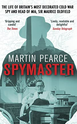 Spymaster: The Life of Britains Most Decorated Cold War Spy and Head of MI6, Sir Maurice Oldfield [Lingua inglese]