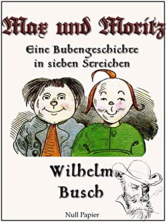 Max und Moritz - Eine Bubengeschichte in sieben Streichen: Vollständige und kolorierte Fassung (Wilhelm Busch bei Null Papier 1) (German Edition)