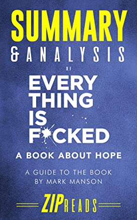 Summary & Analysis of Everything Is F*cked: A Book About Hope   A Guide to the Book by Mark Manson