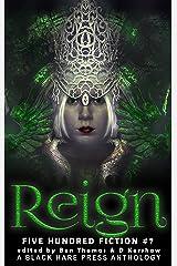Reign: A Dark Fantasy Anthology (Five Hundred Fiction Book 7) Kindle Edition