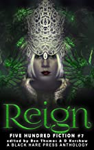 Reign: A Dark Fantasy Anthology (Five Hundred Fiction Book 7)