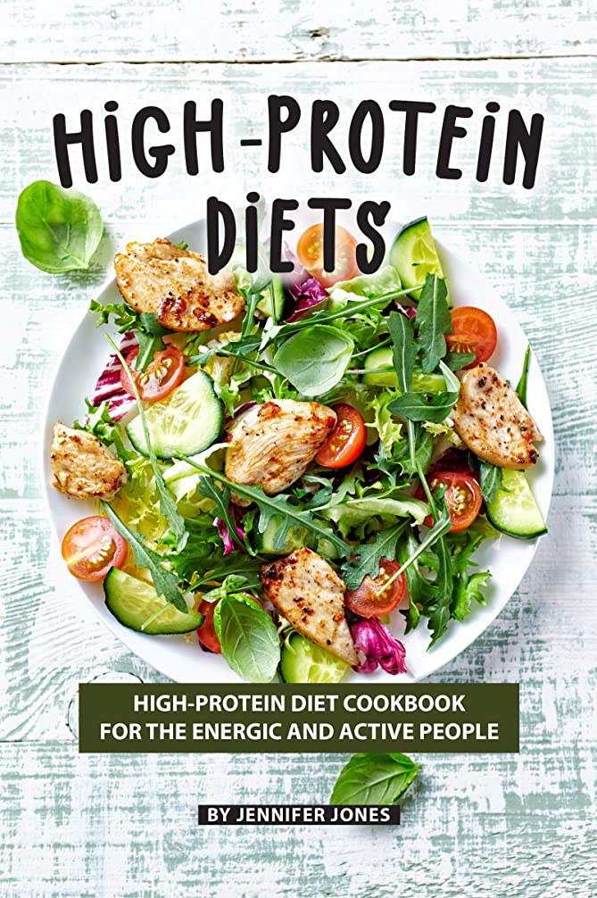 High-Protein Diets: High-Protein Diet Cookbook for The Energic and Active People (English Edition)