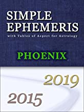 SIMPLE EPHEMERIS with Tables of Aspect for Astrology Phoenix 2015-2019