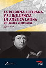 La Reforma Luterana  y su influencia en América Latina: del pasado al presente (Spanish Edition)