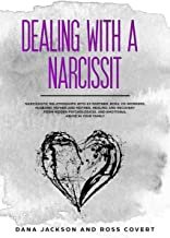 Dealing with a Narcissist: Narcissistic Relationships with Ex Partner, Boss, Co-workers, Husband, Father and Mother. Healing and Recovery from Hidden Psychological and Emotional Abuse in your Family