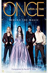 Once Upon A Time: Behind the Magic - Companion to the Hit TV Show Kindle Edition