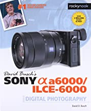 David Busch's Sony Alpha a6000/ILCE-6000 Guide to Digital Photography (The David Busch Camera Guide Series)