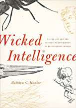 Wicked Intelligence: Visual Art and the Science of Experiment in Restoration London