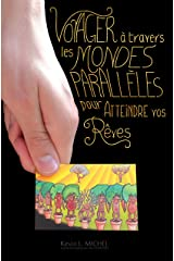 Voyager à Travers les Mondes Parallèles pour Atteindre vos Rêves (French Edition) Kindle Edition