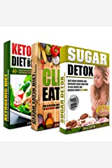 SUGAR DETOX: Clean Eating And Ketogenic Diet Box Set: Over 90 Of Essential Recipes To Lose Weight, Overcome Sugar Addiction And Increase Your Energy Kindle Edition