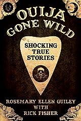 Ouija Gone Wild: Shocking True Stories Kindle Edition
