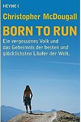 Born to Run: Ein vergessenes Volk und das Geheimnis der besten und glücklichsten Läufer der Welt (German Edition) Kindle Edition