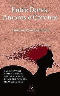 Entre Dores, amores e Coronas: Crônicas, Poemas e Contos