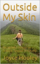 Outside My Skin: My Midlife Detour as a Trailing Spouse in Ghana
