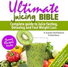 Ultimate Juicing Bible: Complete Guide to Juice Fasting, Detoxing and Fast Weight Loss