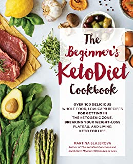 The Beginner's KetoDiet Cookbook: Over 100 Delicious Whole Food, Low-Carb Recipes for Getting in the Ketogenic Zone Breaki...