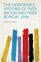 The Honorable Historie of Frier Bacon and Frier Bongay. 1594 (English Edition) eBook Kindle