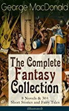George MacDonald: The Complete Fantasy Collection - 8 Novels & 30+ Short Stories and Fairy Tales (Illustrated): The Prince...