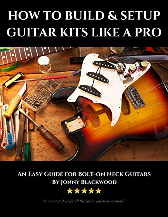 How to Build and Setup Guitar Kits like a Pro: An Easy Guide for Bolt
