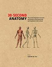 30-Second Anatomy: The 50 most important structures and systems in the human body each explained in under half a minute (3...