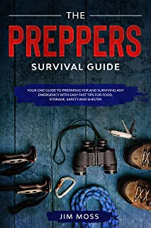 Preppers Survival Guide: Your One Guide To Preparing For and Surviving Any Emergency With Easy Fast Tips For Food, Storage, Safety and Shelter.