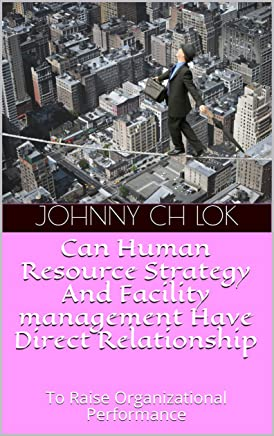 Can Human Resource Strategy And Facility management Have Direct Relationship: To Raise Organizational Performance