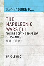 The Napoleonic Wars (1): The rise of the Emperor 1805–1807 (Guide to...)