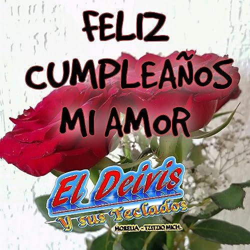 Feliz Cumpleaños Mi Amor de El Deivis y Sus Teclados en ...