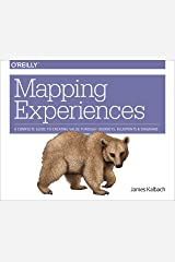 Mapping Experiences: A Complete Guide to Creating Value through Journeys, Blueprints, and Diagrams Kindle Edition