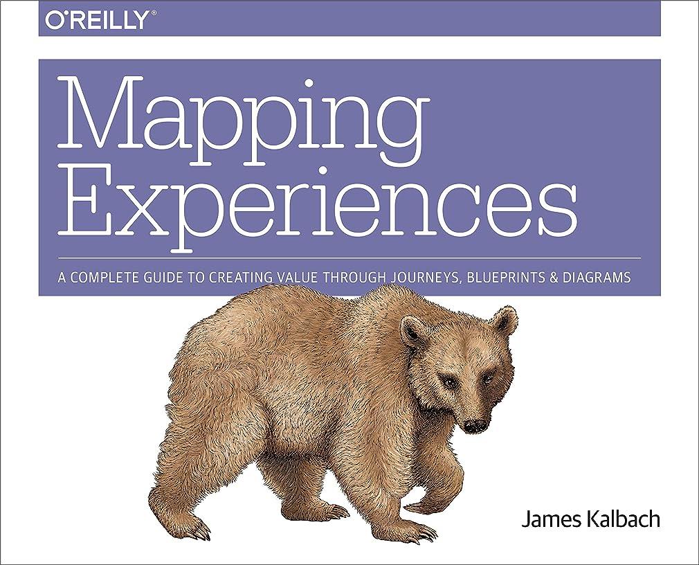 傾向がある発見不愉快Mapping Experiences: A Complete Guide to Creating Value through Journeys, Blueprints, and Diagrams (English Edition)