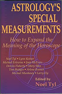 Astrology's Special Measurements: How to Expand the Meaning of the Horoscope (Llewellyn's New World Astrology, Book 13)