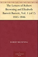 The Letters of Robert Browning and Elizabeth Barrett Barrett, Vol. 1 (of 2) 1845-1846 Kindle Edition