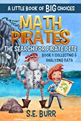 The Search for Pirate Pete: Collecting and Analyzing Data: A Little Book of BIG Choices (Math Pirates 1) Kindle Edition