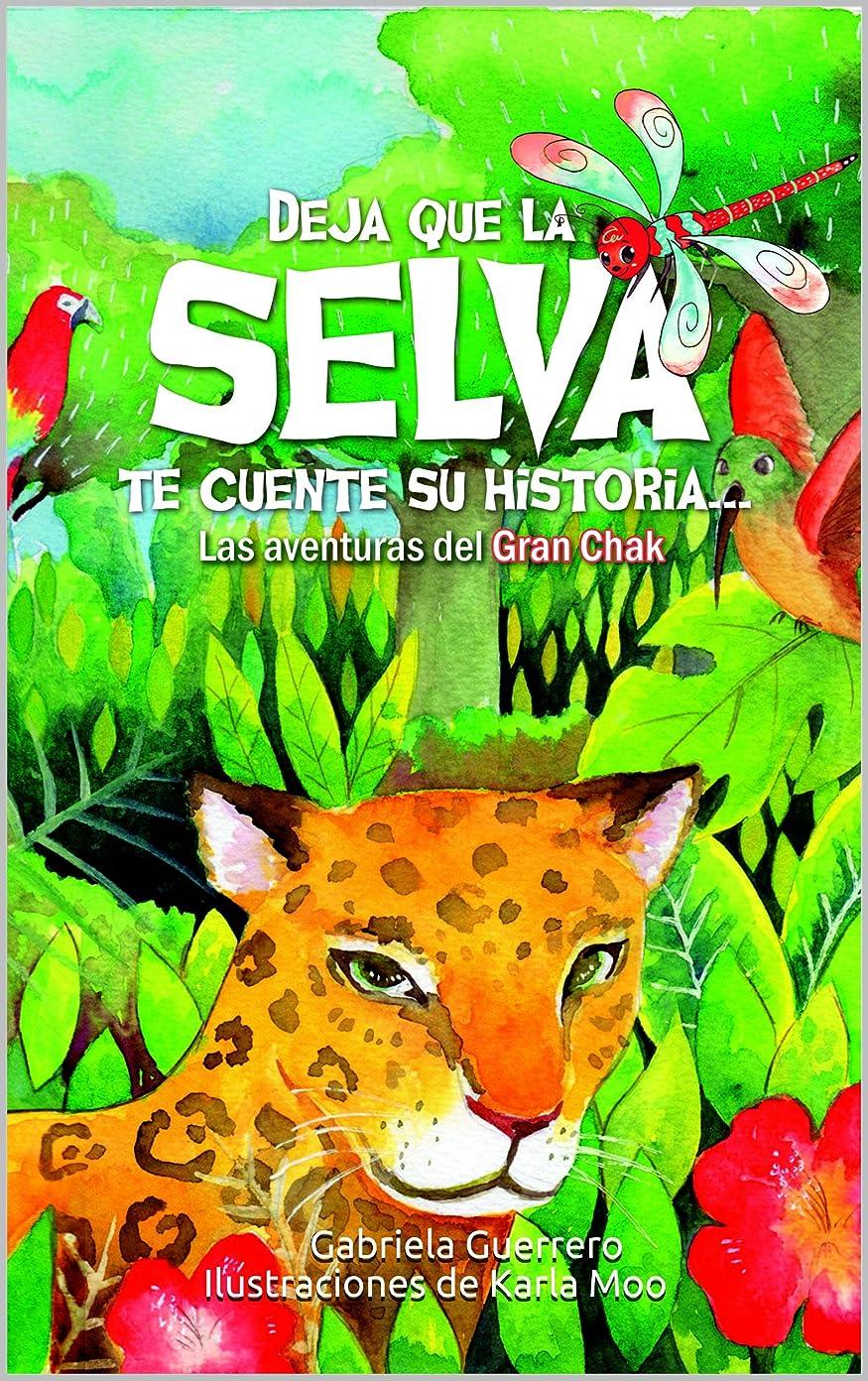 レトルトポジション鋸歯状Deja que la Selva te cuente su historia: Las aventuras del Gran Chak (Spanish Edition)