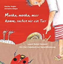 Manka, monka, mier komm, suchen wir ein Tier: Lesen! Raten! Reimen! Ein (Vor)-Lesebuch zur Sprachförderung (German Edition)
