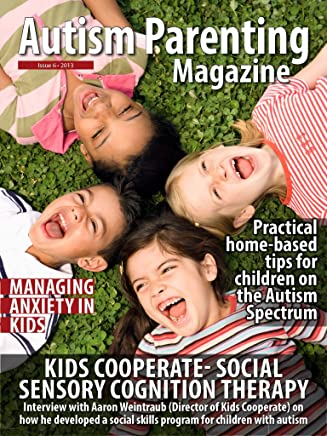 Autism Parenting Magazine Issue 6 - Kids Cooperate Social Sensory Cognition Therapy: Practical home-based tips for children on the Autism, Managing anxiety in kids (English Edition)