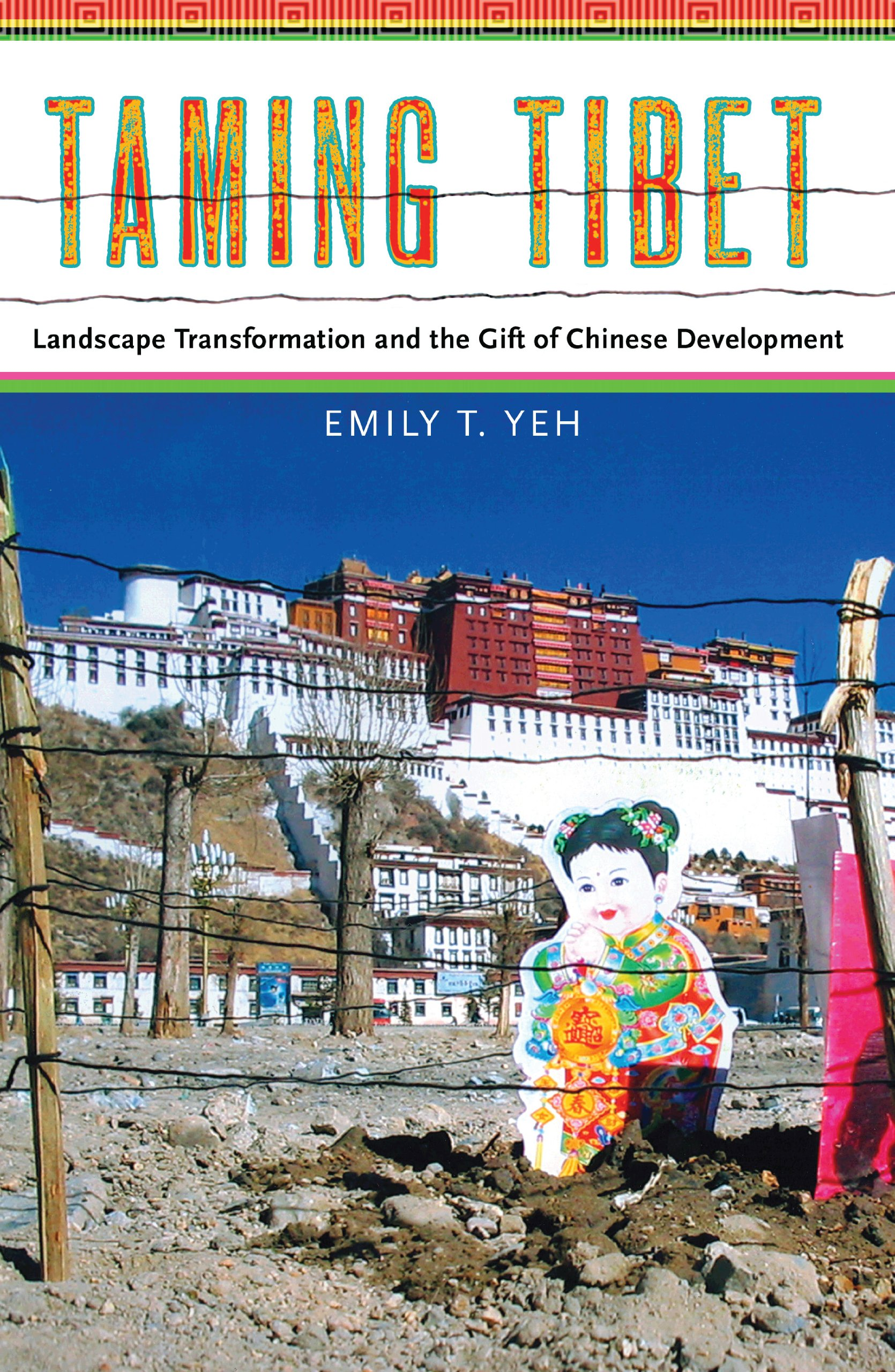 Taming Tibet: Landscape Transformation and the Gift of Chinese Development (Studies of the Weatherhead East Asia Institute, Columbia University)