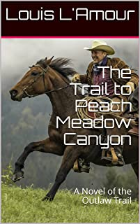 The Trail to Peach Meadow Canyon [L'Amour's Original Text]