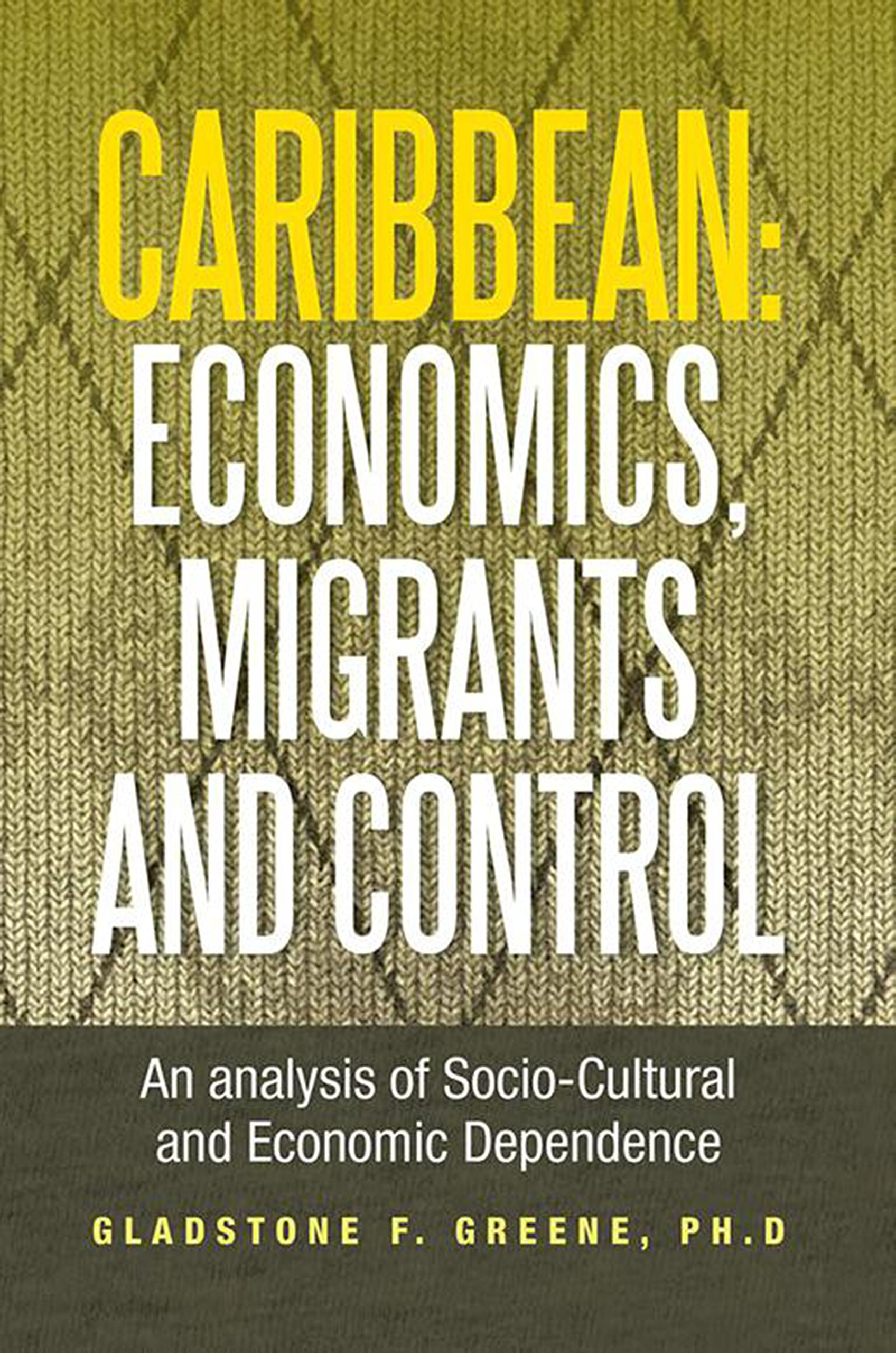 Caribbean: Economics, Migrants and Control: An Analysis of Socio-Cultural and Economic Dependence