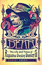 Bear: The Life and Times of Augustus Owsley Stanley III (English Edition)