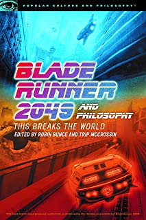 Blade Runner 2049 and Philosophy: This Breaks the World (Popular Culture and Philosophy Book 127) (English Edition)