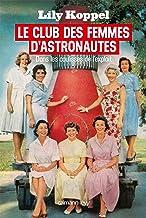Le club des femmes d'astronautes: Dans les coulisses de l'exploit